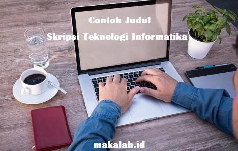 Rekomendasi Contoh Judul Skripsi Teknik Informatika Yang Patut