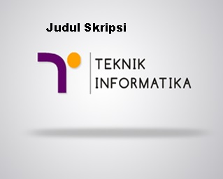 Kumpulan Daftar Judul Skripsi Teknik Informatika Terbanyak