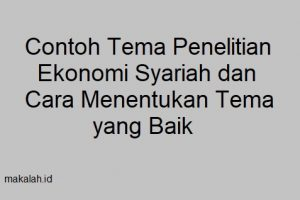 contoh tema penelitian ekonomi syariah dan Cara Menentukan Tema yang Baik